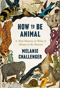 CCR How to Be Animal_ A New History of What It Means to Be Human